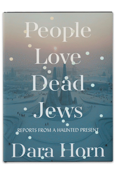 People Love Dead Jews by Dara Horn